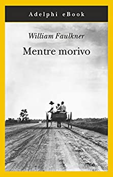 Mentre morivo (Opere di William Faulkner) di [Faulkner, William]