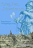 Krieg - Pest - Schwedennot: Der Dreißigjährige Krieg in Regensburg (Kataloge und Schriften der Staatlichen Bibliothek Regensburg)
