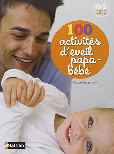100 activités d'éveil papa-bébé 0/2 ans par Flavie Augereau