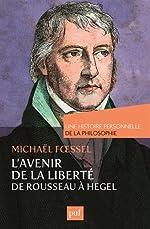 L'avenir de la liberté de Rousseau à Hegel. Une histoire personnelle de la philosophie de Michaël Foessel