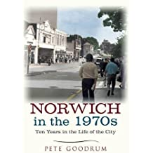 Norwich in the 1970s: Ten Years in the Life of a City (Ten Years that Changed a City)