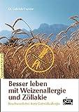 Besser leben mit Weizenallergie und Zöliakie: Beschwerdefrei trotz Getreideallergie (Gesundheit für Alle)
