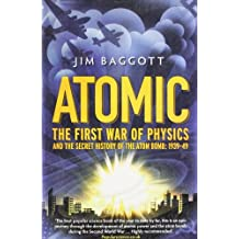 Atomic: The First War of Physics and the Secret History of the Atom Bomb 1939 -1949