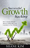 Successful Growth Hacking: How to Easily Generate Massive Traffic and Loyal Customers to Your Website (Entrepreneurship, Business Model Generation, Startup, Management for Beginners)