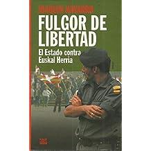 Fulgor de libertad: El estado contra Euskal Herria (Kale gorria liburuak)