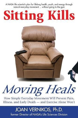 Sitting Kills, Moving Heals: How Everyday Movement Will Prevent Pain, Illness & Early Death -- & Exercise Alone Won't