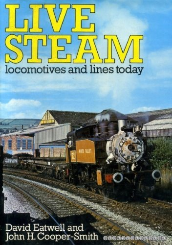 Live Steam: Locomotives and Lines Today by David Eatwell (1980-08-28)