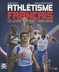 Athlétisme français : Le livre d'or 2001-2010