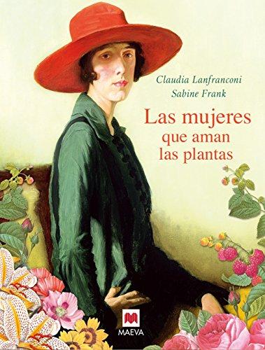Las mujeres que aman las plantas: Un cálido homenaje a todas las mujeres que convirtieron la jardinería en todo un arte. (Select)