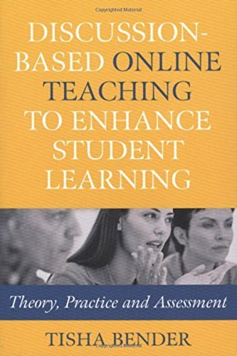 Discussion-Based Online Teaching to Enhance Student Learning: Theory, Practice and Assessment by Tisha Bender (2003-10-04)