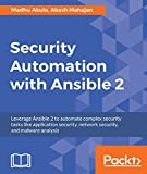 #9: Security Automation with Ansible 2: Leverage Ansible 2 to automate complex security tasks like application security, network security, and malware analysis
