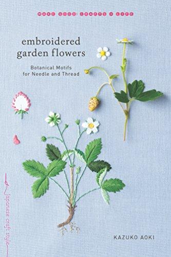 Garden Flower-serie (Embroidered Garden Flowers: Botanical Motifs for Needle and Thread (Make Good: Crafts + Life))