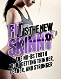 Fit is the New Skinny: The No-BS Truth About Getting Thinner, Leaner, and Stronger (The Build Muscle, Get Lean, and Stay Healthy Series) (English Edition)