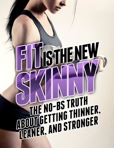 fit-is-the-new-skinny-the-no-bs-truth-about-getting-thinner-leaner-and-stronger-the-build-muscle-get