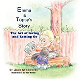 Emma & Topsy's Story: The Art of Loving and Letting Go