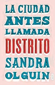 La ciudad antes llamada Distrito par Sandra Olguín