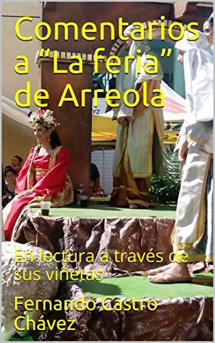 """Comentarios a """"La feria"""" de Arreola: En lectura a través de sus viñetas por Fernando Castro Chávez"""