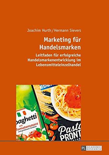 Marketing für Handelsmarken: Leitfaden für erfolgreiche Handelsmarkenentwicklung im Lebensmitteleinzelhandel