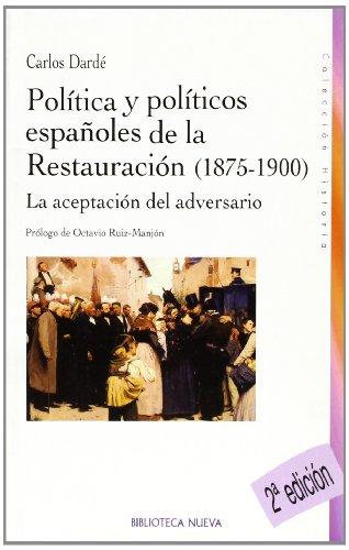 Política y políticos españoles de la Restauración (1875-1900): La aceptación del adversario (Historia Biblioteca Nueva)