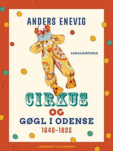 Cirkus og gøgl i Odense 1640-1825 (Danish Edition)