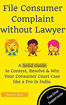 File Consumer Complaint without Lawyer: A Solid Guide to Contest, Resolve & Win Your Consumer Court Case like a Pro in India. by [SHAH, KARNAV]