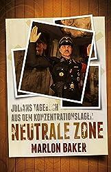 Neutrale Zone: Julians Tagebuch aus dem Konzentrationslager
