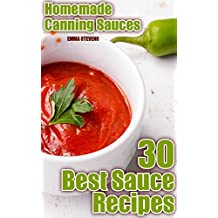 Homemade Canning Sauces: 30 Best Sauce Recipes: (Homemade Canning, Canning Cookbook, Canning Recipes) (English Edition)
