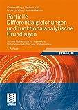 Partielle Differentialgleichungen und funktionalanalytische Grundlagen: Höhere Mathematik für Ingenieure, Naturwissenschaftler und Mathematiker