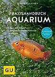 Das große GU Praxishandbuch Aquarium: Mit über 400 Fischarten, Amphibien und Wirbellosen im Porträt. Der Bestseller jetzt komplett neu überarbeitet (GU Standardwerk)