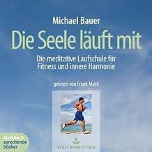 Die Seele läuft mit. Die mediative Laufschule für Fitness und innere Harmonie. 1 CD