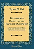 The American Directory, and Traveller's Companion: Containing a List of Inn-Keepers, on the Principal Mail State Roads, from Darien, (Geo;) To Boston, ... from Washington City, Correctly Measured