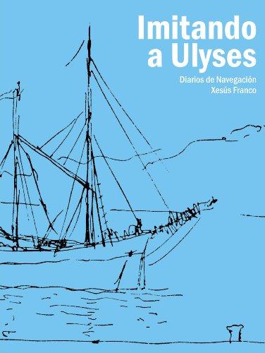Imitando a Ulyses. Diarios de navegación por Xesús  Franco