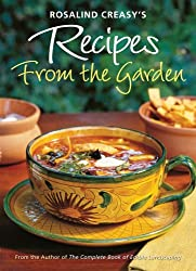 Rosalind Creasy's Recipes from the Garden: 200 Exciting Recipes from the Author of the Complete Book of Edible Landscaping by Rosalind Creasy (2010-02-10)