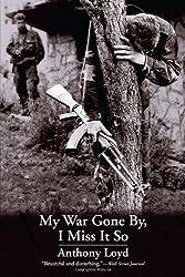 My War Gone By, I Miss It So by Anthony Loyd (2014-04-22)