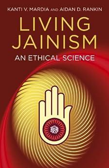 Living Jainism: An Ethical Science by [Rankin, Aidan D., Mardia, Kanti V.]
