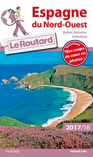 Guide du Routard Espagne du Nord-Ouest 2017/18: (Galice, Asturies, Cantabrie) (Le Routard)