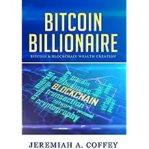 Bitcoin Billionaire: Bitcoin & Blockchain Wealth Creation (English Edition)
