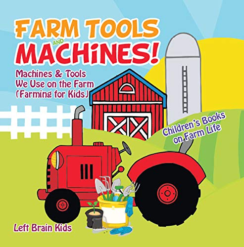 Farm Tools and Machines! Machines & Tools We Use on the Farm (Farming for Kids) - Children's Books on Farm Life (English Edition)
