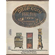 Drop Coin Here: The Book of Antique Coin-Operated Gambling, Vending, and Arcade Machines by Ken Rubin (1979-05-03)