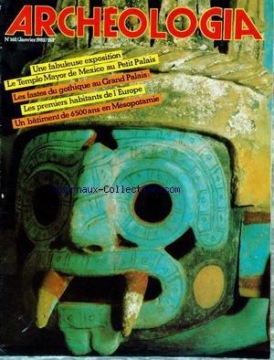 ARCHEOLOGIA [No 162] du 01/01/1982 - EXPOSITION - LE TEMPLO MAYOR DE MEXICO AU PETIT PALAIS - LES FASTES DU GOTHIQUE AU GRAND PALAIS - LES 1ERS HABITANTS DE L'EUROPE - UN BATIMENT DE 6500 ANS EN MESOPOTAMIE.