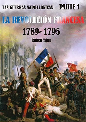 LA REVOLUCIÓN FRANCESA 1789-1795 LAS GUERRAS NAPOLEÓNICAS