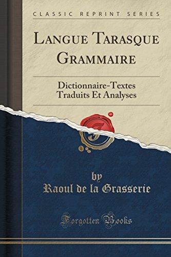 Langue Tarasque Grammaire: Dictionnaire-Textes Traduits Et Analyses (Classic Reprint) par Raoul De La Grasserie