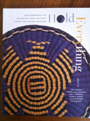 Hold Everything: Masterworks of Basketry and Pottery from the Heard Museum Collection by Jody Folwell (2001-09-01)