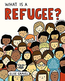 Elise Gravel - What Is a Refugee?