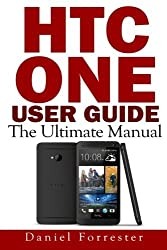 HTC One User Guide: The Ultimate HTC One Manual For Mastering Your Device by Daniel Forrester (2013-07-23)