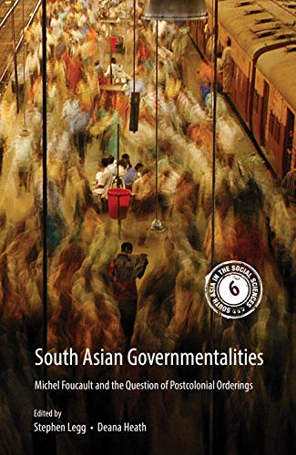South Asian Governmentalities: Michel Foucault and the Question of Postcolonial Orderings (South Asia in the Social Sciences)