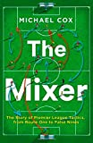 #7: The Mixer: The Story of Premier League Tactics, from Route One to False Nines
