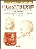 LA CABEZA Y EL ROSTRO: CÓMO REPRESENTAR RETRATOS Y SEMBLANTES CARACTERÍSTICOS (Pintura Y Dibujo)