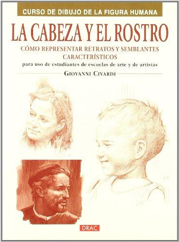 LA CABEZA Y EL ROSTRO: CÓMO REPRESENTAR RETRATOS Y SEMBLANTES CARACTERÍSTICOS (Pintura Y Dibujo) por Giovanni Civardi