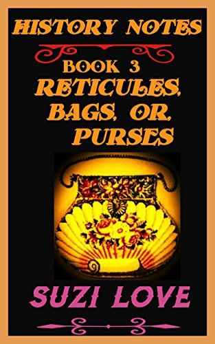 Reticules, Bags, Purses: History Notes Book 3 (History Notes Non-Fiction) (English - 18th Century Women's Kostüm
